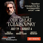 """OUR GREAT TCHAIKOVSKY"" - July 19 - Aug 6"
